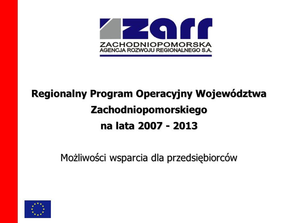 Regionalny Program Operacyjny Województwa Zachodniopomorskiego na lata 2007 - 2013 Możliwości wsparcia dla przedsiębiorców
