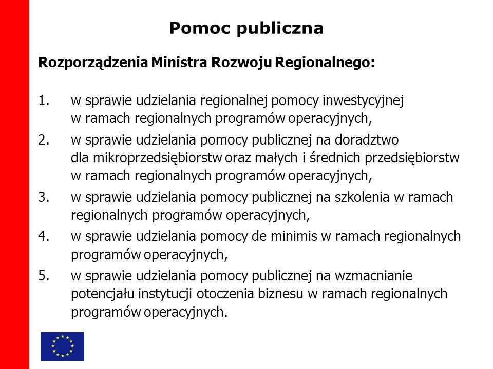 Pomoc publiczna Rozporządzenia Ministra Rozwoju Regionalnego: 1.w sprawie udzielania regionalnej pomocy inwestycyjnej w ramach regionalnych programów operacyjnych, 2.w sprawie udzielania pomocy publicznej na doradztwo dla mikroprzedsiębiorstw oraz małych i średnich przedsiębiorstw w ramach regionalnych programów operacyjnych, 3.w sprawie udzielania pomocy publicznej na szkolenia w ramach regionalnych programów operacyjnych, 4.w sprawie udzielania pomocy de minimis w ramach regionalnych programów operacyjnych, 5.w sprawie udzielania pomocy publicznej na wzmacnianie potencjału instytucji otoczenia biznesu w ramach regionalnych programów operacyjnych.