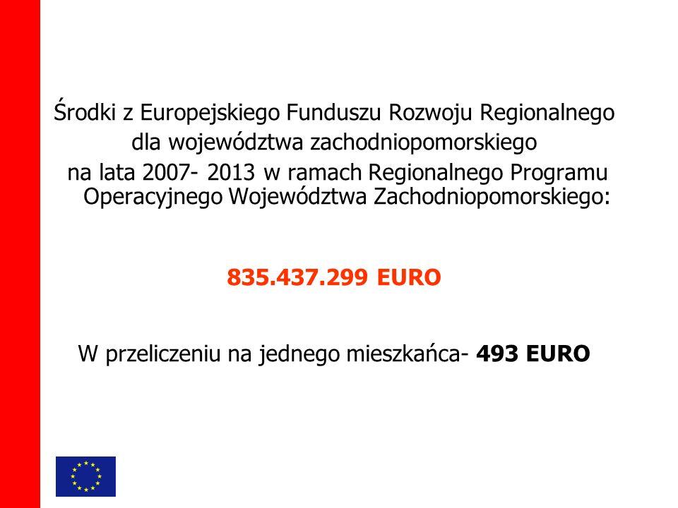 Środki z Europejskiego Funduszu Rozwoju Regionalnego dla województwa zachodniopomorskiego na lata 2007- 2013 w ramach Regionalnego Programu Operacyjnego Województwa Zachodniopomorskiego: 835.437.299 EURO W przeliczeniu na jednego mieszkańca- 493 EURO