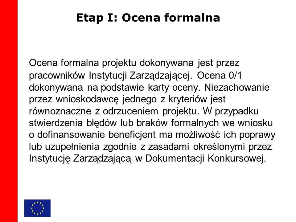 Etap I: Ocena formalna Ocena formalna projektu dokonywana jest przez pracowników Instytucji Zarządzającej.