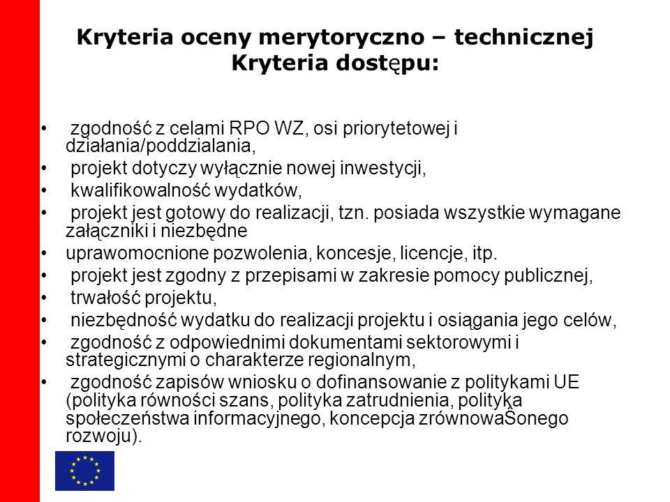 Kryteria oceny merytoryczno – technicznej Kryteria dostępu: zgodność z celami RPO WZ, osi priorytetowej i działania/poddzialania, projekt dotyczy wyłącznie nowej inwestycji, kwalifikowalność wydatków, projekt jest gotowy do realizacji, tzn.