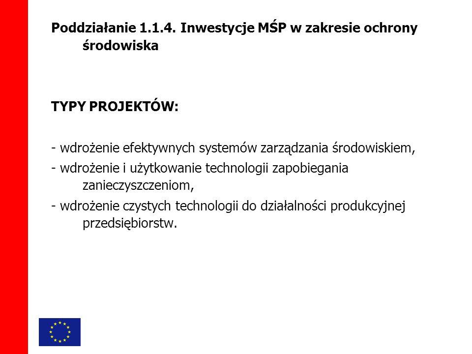 TYPY PROJEKTÓW: - wdrożenie efektywnych systemów zarządzania środowiskiem, - wdrożenie i użytkowanie technologii zapobiegania zanieczyszczeniom, - wdrożenie czystych technologii do działalności produkcyjnej przedsiębiorstw.