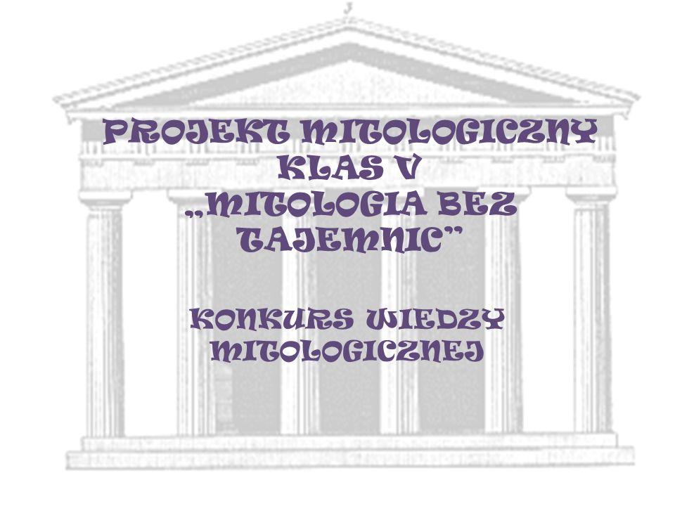 PROJEKT MITOLOGICZNY KLAS V MITOLOGIA BEZ TAJEMNIC KONKURS WIEDZY MITOLOGICZNEJ