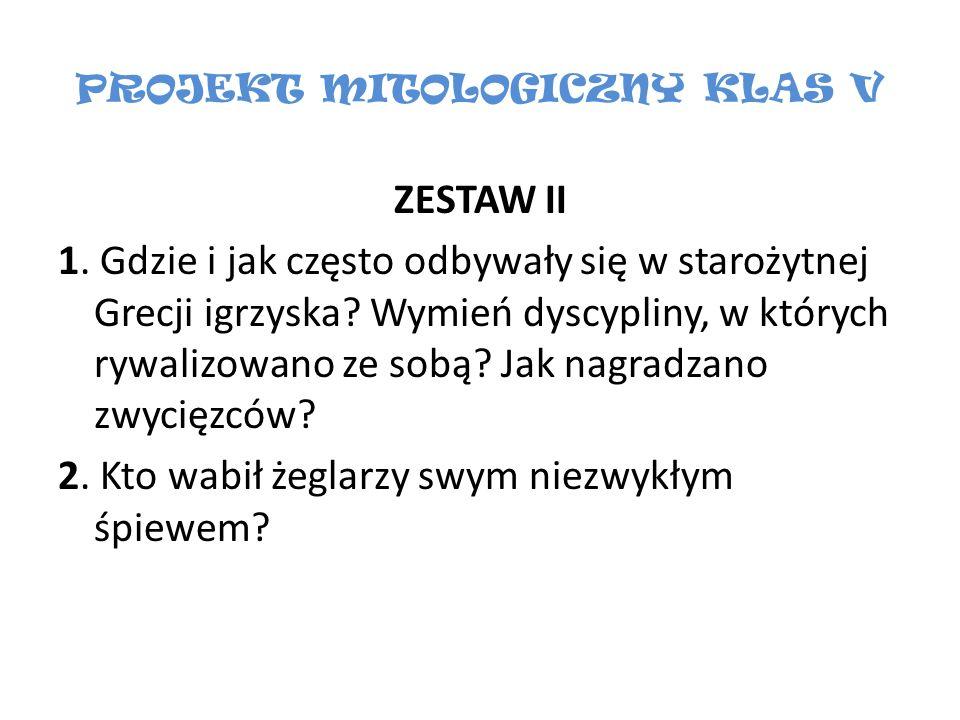 PROJEKT MITOLOGICZNY KLAS V ZESTAW II 1. Gdzie i jak często odbywały się w starożytnej Grecji igrzyska? Wymień dyscypliny, w których rywalizowano ze s