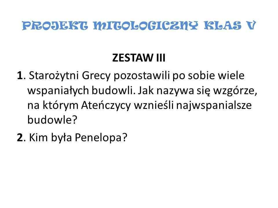 PROJEKT MITOLOGICZNY KLAS V ZESTAW III 1. Starożytni Grecy pozostawili po sobie wiele wspaniałych budowli. Jak nazywa się wzgórze, na którym Ateńczycy