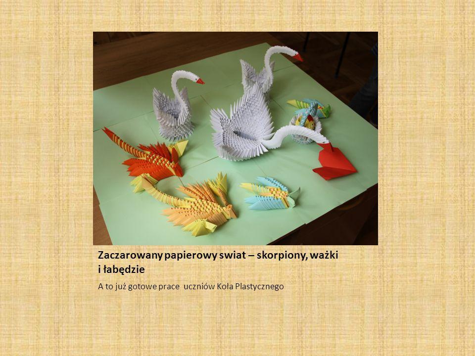 Zaczarowany papierowy swiat – skorpiony, ważki i łabędzie A to już gotowe prace uczniów Koła Plastycznego