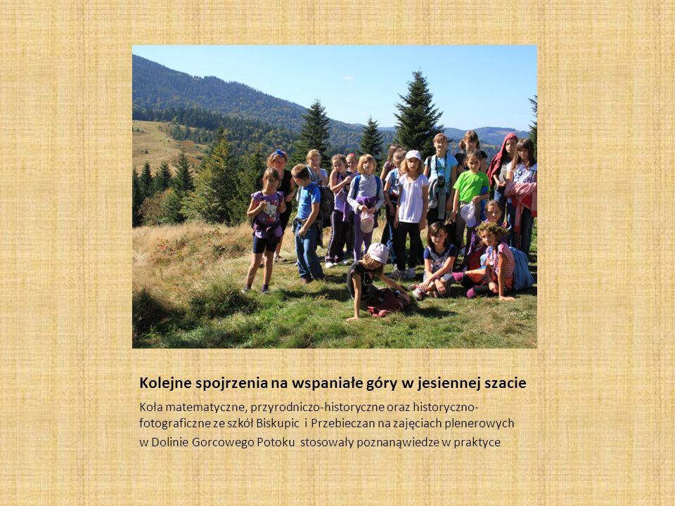 Kolejne spojrzenia na wspaniałe góry w jesiennej szacie Koła matematyczne, przyrodniczo-historyczne oraz historyczno- fotograficzne ze szkół Biskupic