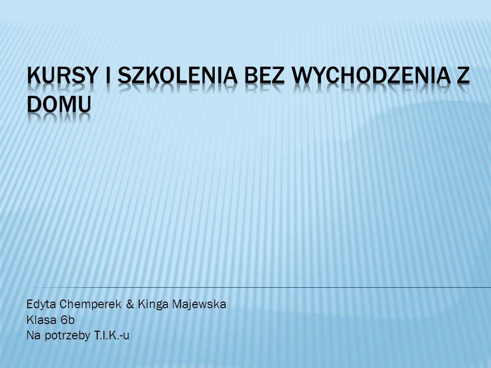 Edyta Chemperek & Kinga Majewska Klasa 6b Na potrzeby T.I.K.-u