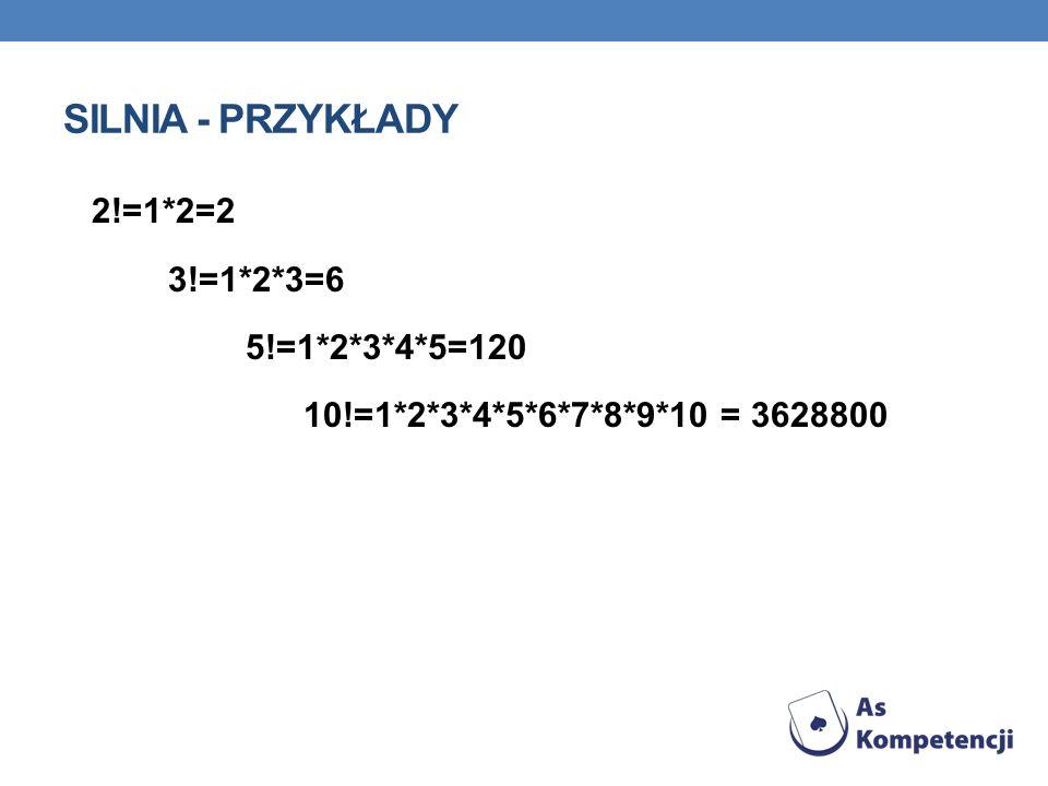 SILNIA - PRZYKŁADY 2!=1*2=2 3!=1*2*3=6 5!=1*2*3*4*5=120 10!=1*2*3*4*5*6*7*8*9*10 = 3628800