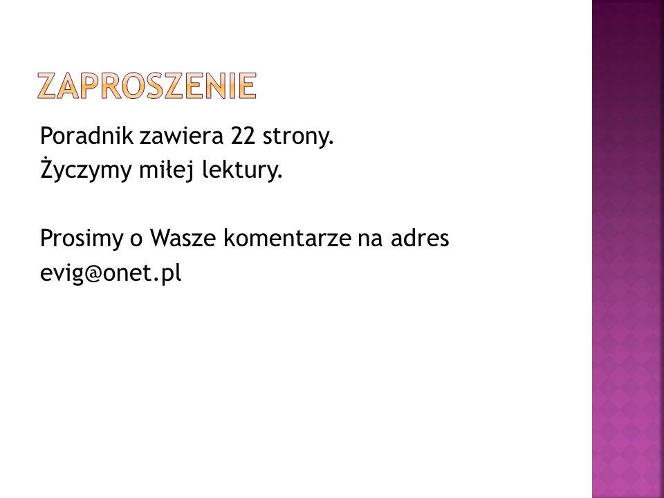 Poradnik zawiera 22 strony. Życzymy miłej lektury. Prosimy o Wasze komentarze na adres evig@onet.pl