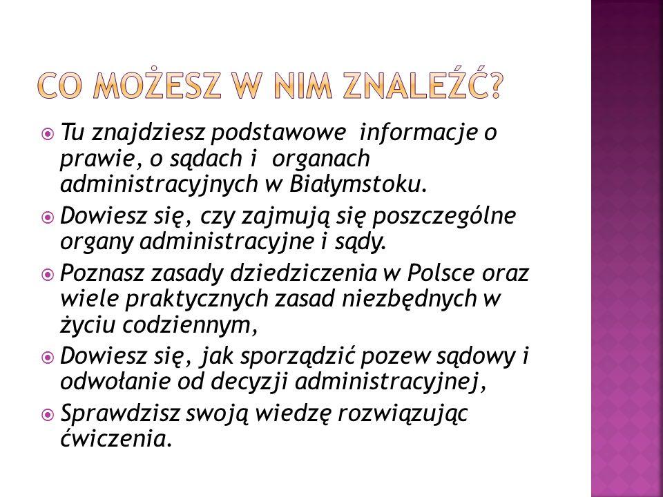 Tu znajdziesz podstawowe informacje o prawie, o sądach i organach administracyjnych w Białymstoku. Dowiesz się, czy zajmują się poszczególne organy ad