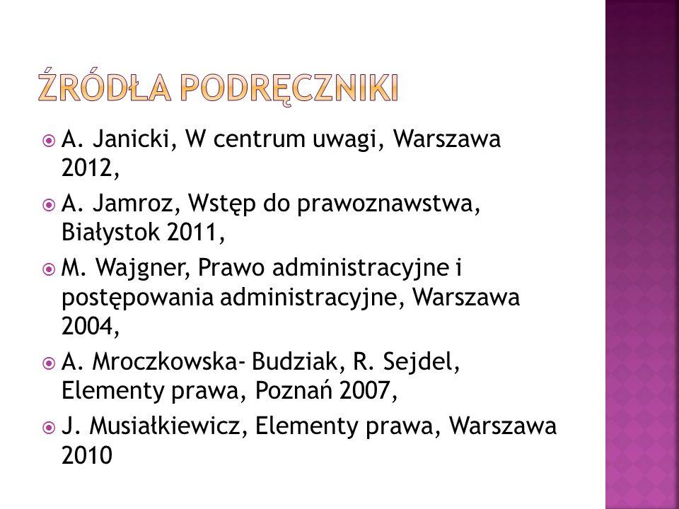 A. Janicki, W centrum uwagi, Warszawa 2012, A. Jamroz, Wstęp do prawoznawstwa, Białystok 2011, M. Wajgner, Prawo administracyjne i postępowania admini