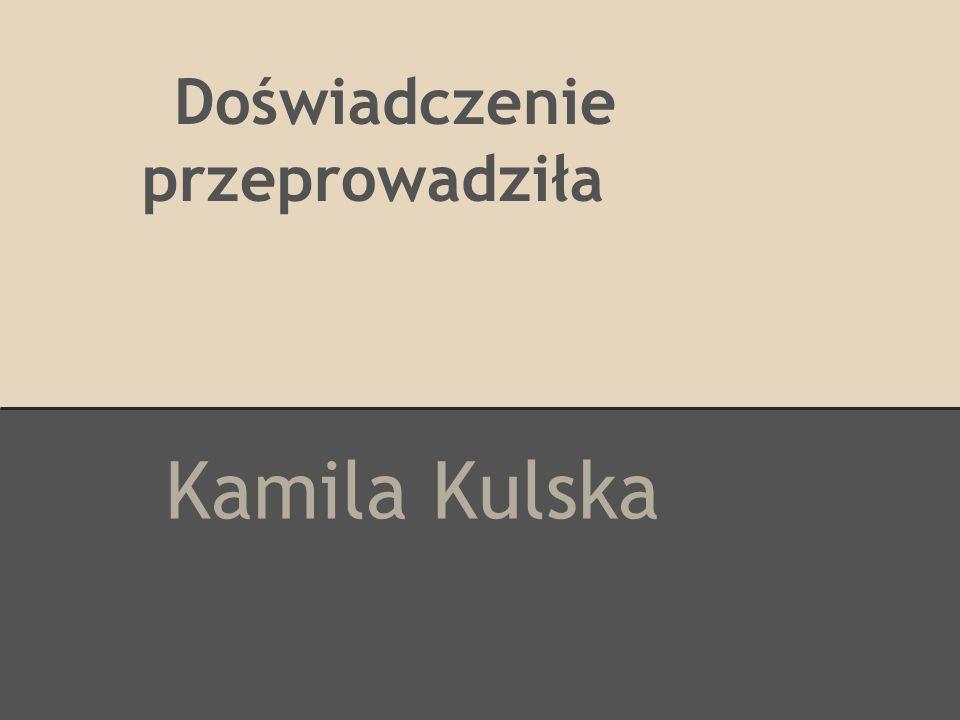 Doświadczenie przeprowadziła Kamila Kulska
