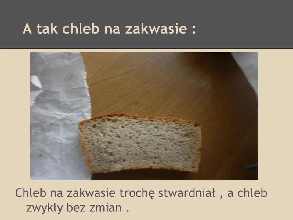A tak chleb na zakwasie : Chleb na zakwasie trochę stwardniał, a chleb zwykły bez zmian.