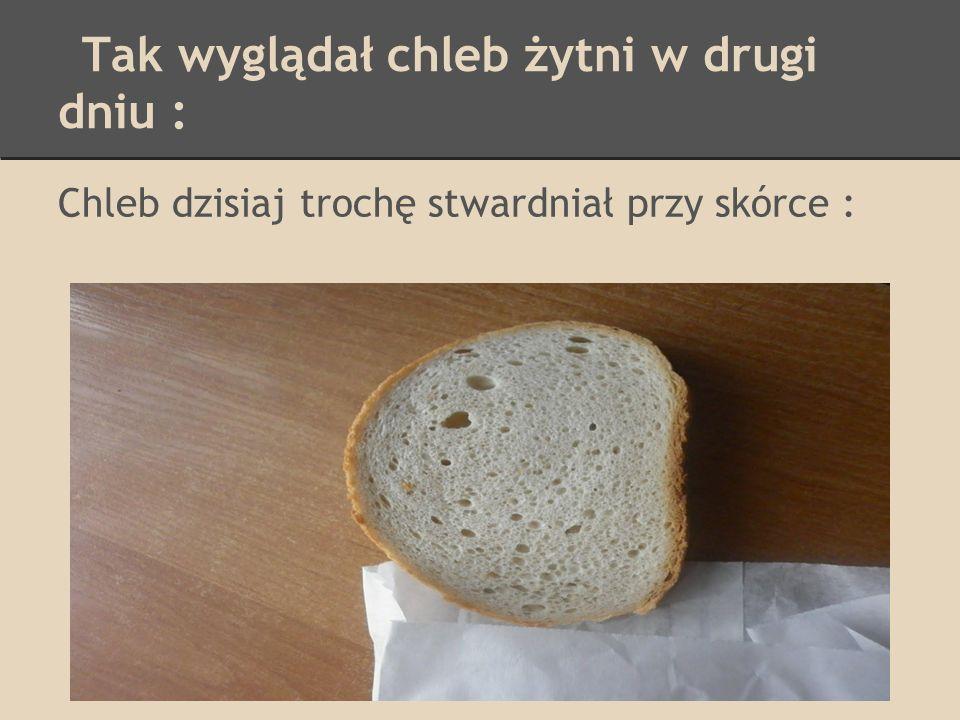 Tak wyglądał chleb żytni w drugi dniu : Chleb dzisiaj trochę stwardniał przy skórce :