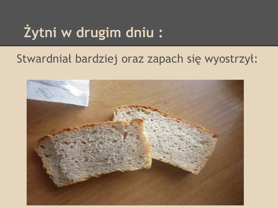 Wnioski: Obydwa chleby przechowywałam w chlebaku.