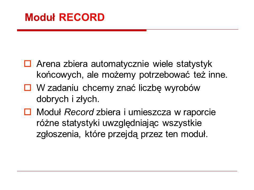 Moduł RECORD Arena zbiera automatycznie wiele statystyk końcowych, ale możemy potrzebować też inne. W zadaniu chcemy znać liczbę wyrobów dobrych i zły