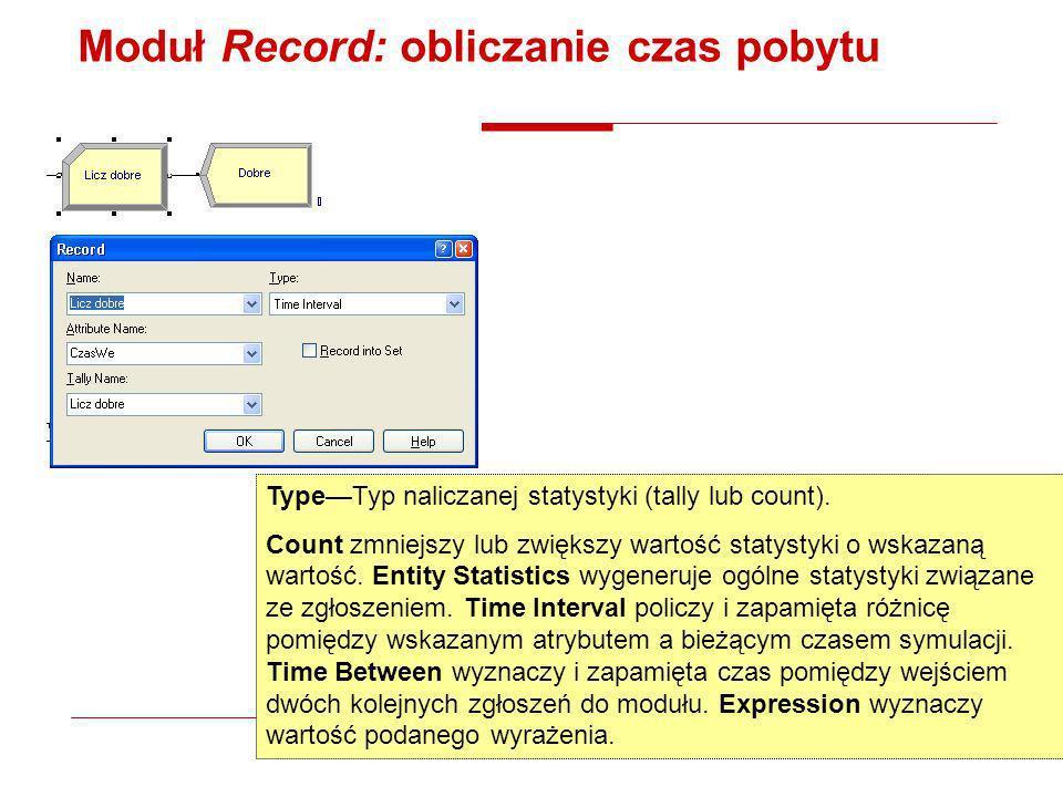 Moduł Record: obliczanie czas pobytu TypeTyp naliczanej statystyki (tally lub count). Count zmniejszy lub zwiększy wartość statystyki o wskazaną warto
