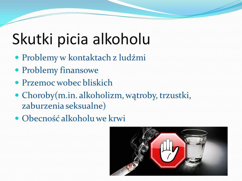 Skutki picia alkoholu Problemy w kontaktach z ludźmi Problemy finansowe Przemoc wobec bliskich Choroby(m.in. alkoholizm, wątroby, trzustki, zaburzenia