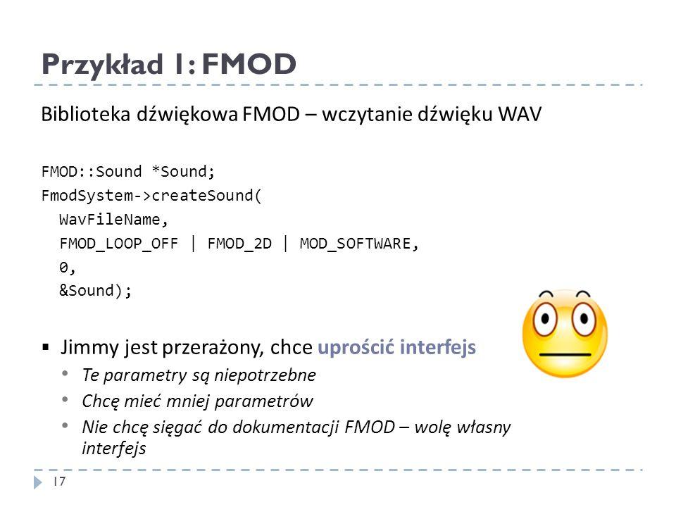 Przykład 1: FMOD Biblioteka dźwiękowa FMOD – wczytanie dźwięku WAV FMOD::Sound *Sound; FmodSystem->createSound( WavFileName, FMOD_LOOP_OFF | FMOD_2D |