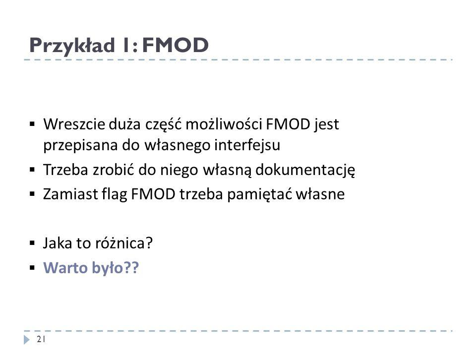 Przykład 1: FMOD Wreszcie duża część możliwości FMOD jest przepisana do własnego interfejsu Trzeba zrobić do niego własną dokumentację Zamiast flag FM