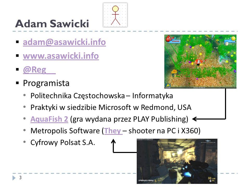 adam@asawicki.info www.asawicki.info @Reg__ Programista Politechnika Częstochowska – Informatyka Praktyki w siedzibie Microsoft w Redmond, USA AquaFis