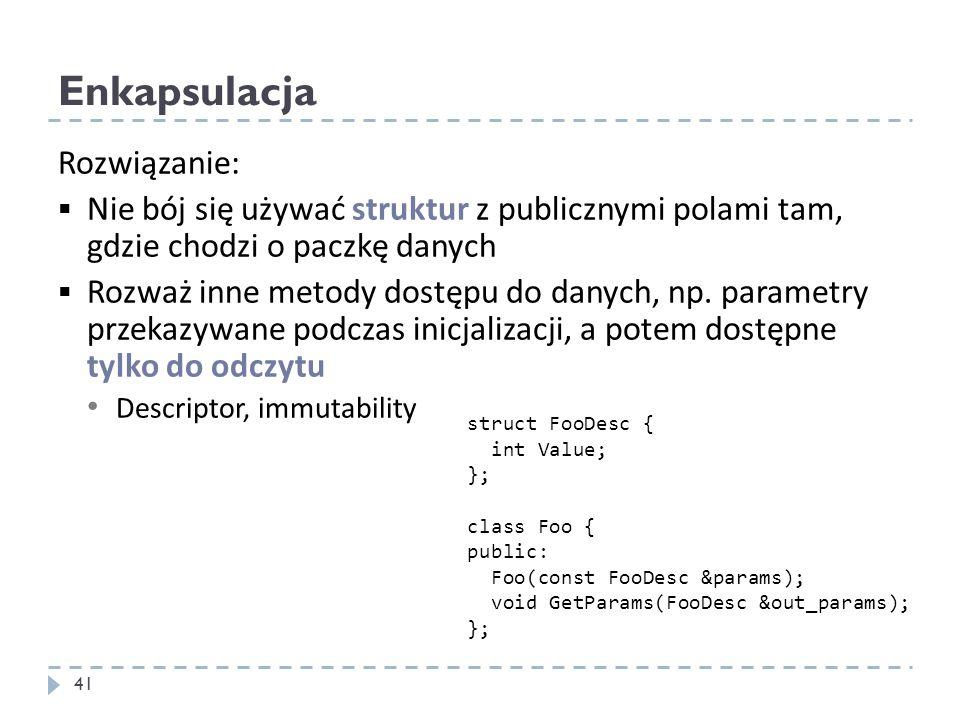 Rozwiązanie: Nie bój się używać struktur z publicznymi polami tam, gdzie chodzi o paczkę danych Rozważ inne metody dostępu do danych, np. parametry pr
