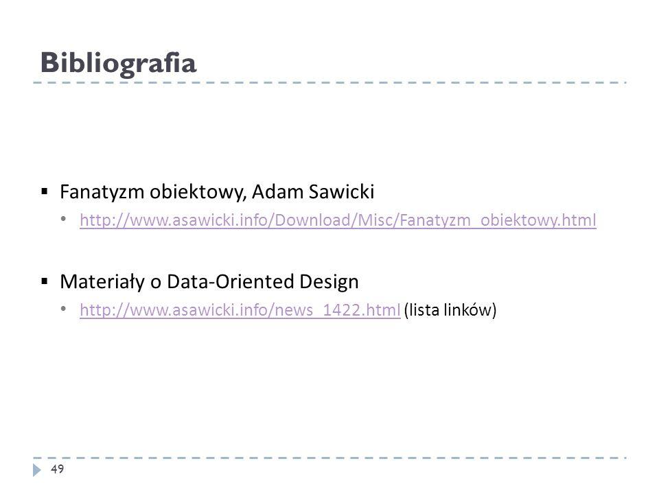 Bibliografia 49 Fanatyzm obiektowy, Adam Sawicki http://www.asawicki.info/Download/Misc/Fanatyzm_obiektowy.html Materiały o Data-Oriented Design http: