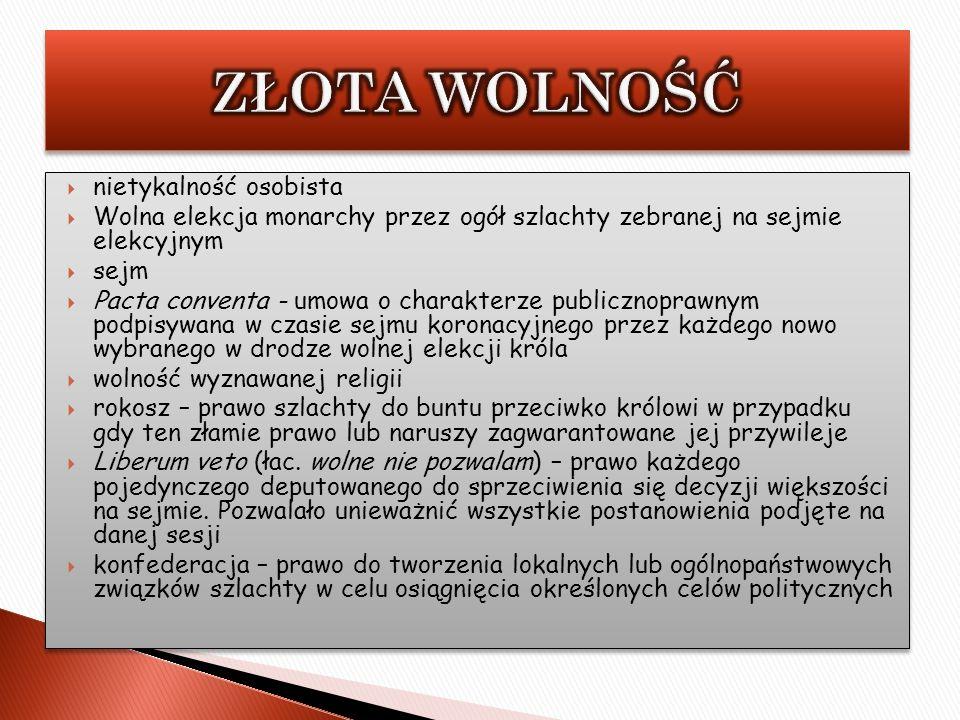 nietykalność osobista Wolna elekcja monarchy przez ogół szlachty zebranej na sejmie elekcyjnym sejm Pacta conventa - umowa o charakterze publicznopraw