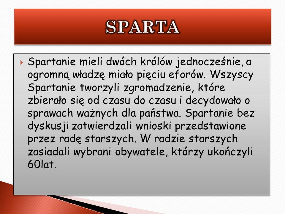 Spartanie mieli dwóch królów jednocześnie, a ogromną władzę miało pięciu eforów. Wszyscy Spartanie tworzyli zgromadzenie, które zbierało się od czasu