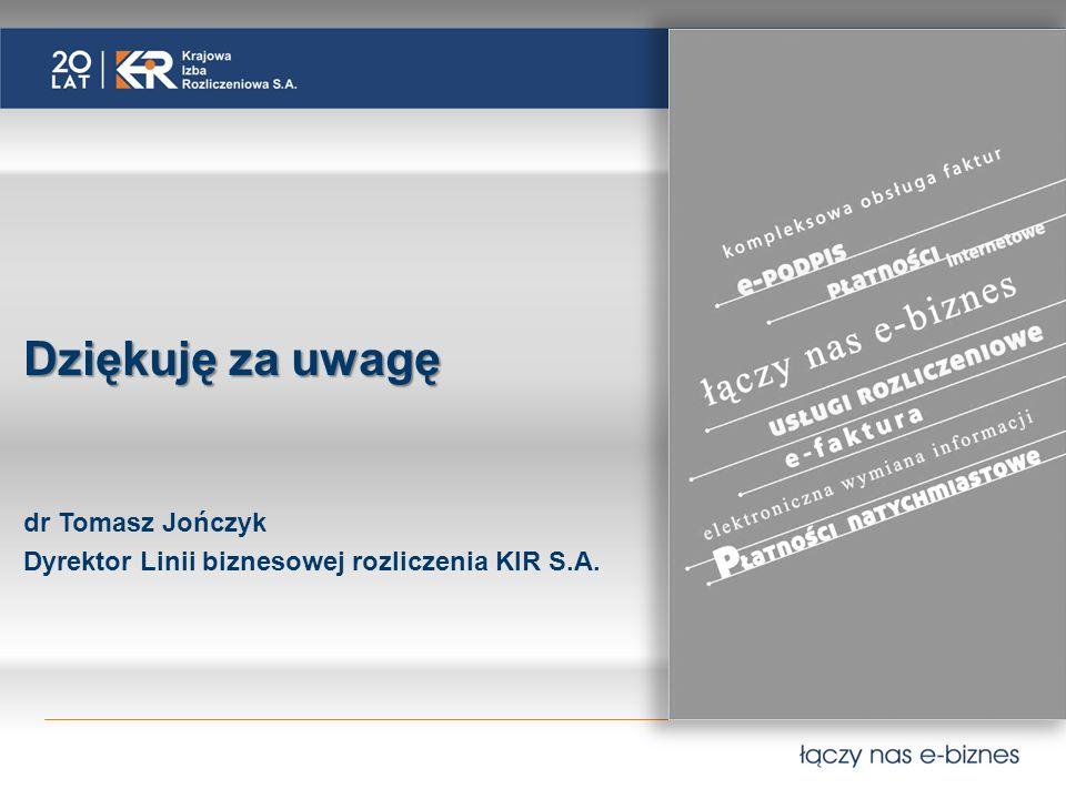 Dziękuję za uwagę dr Tomasz Jończyk Dyrektor Linii biznesowej rozliczenia KIR S.A.