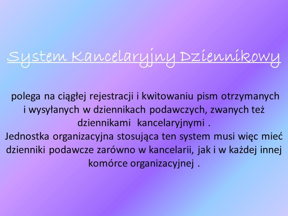 System Kancelaryjny Dziennikowy polega na ciągłej rejestracji i kwitowaniu pism otrzymanych i wysyłanych w dziennikach podawczych, zwanych też dzienni