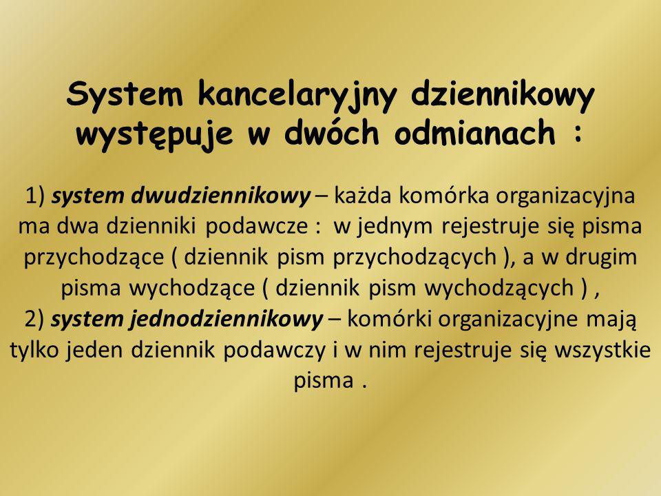 System kancelaryjny dziennikowy występuje w dwóch odmianach : 1) system dwudziennikowy – każda komórka organizacyjna ma dwa dzienniki podawcze : w jed