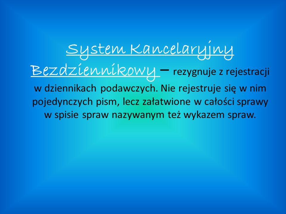 System Kancelaryjny Bezdziennikowy – rezygnuje z rejestracji w dziennikach podawczych. Nie rejestruje się w nim pojedynczych pism, lecz załatwione w c