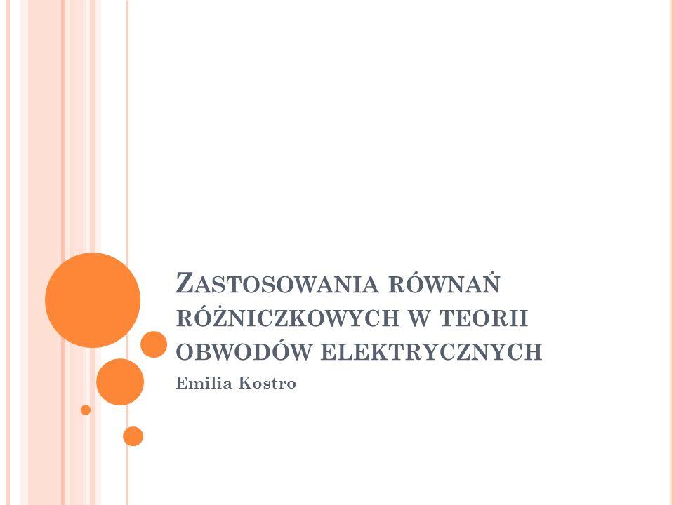 A NALIZA MODELI LINIOWYCH Teoria obwodów elektrycznych jest źródłem wielu interesujących równań różniczkowych.