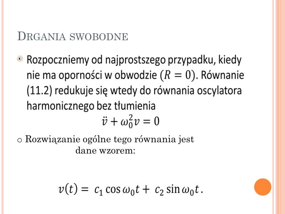 D RGANIA SWOBODNE o Rozwiązanie ogólne tego równania jest dane wzorem: