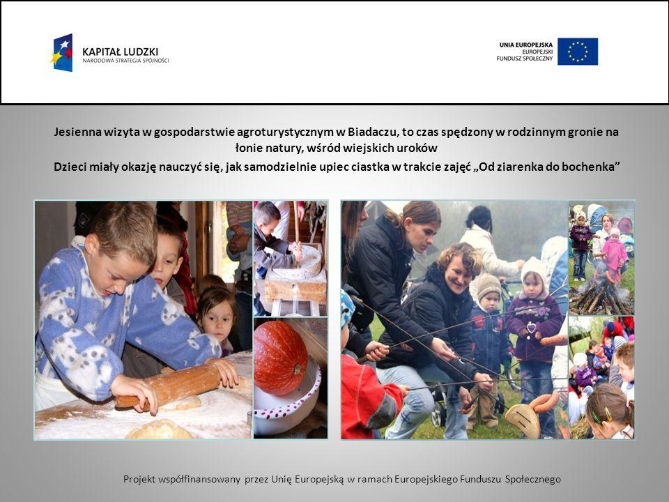 Jesienna wizyta w gospodarstwie agroturystycznym w Biadaczu, to czas spędzony w rodzinnym gronie na łonie natury, wśród wiejskich uroków Dzieci miały okazję nauczyć się, jak samodzielnie upiec ciastka w trakcie zajęć Od ziarenka do bochenka Projekt współfinansowany przez Unię Europejską w ramach Europejskiego Funduszu Społecznego