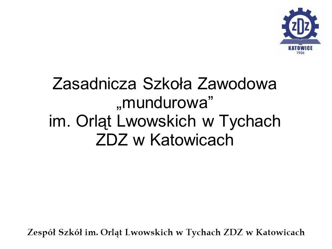Zespół Szkół im. Orląt Lwowskich w Tychach ZDZ w Katowicach Zasadnicza Szkoła Zawodowa mundurowa im. Orląt Lwowskich w Tychach ZDZ w Katowicach