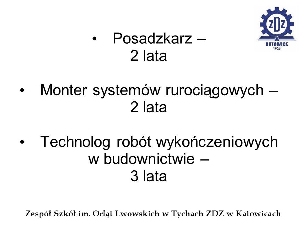 Zespół Szkół im. Orląt Lwowskich w Tychach ZDZ w Katowicach Posadzkarz – 2 lata Monter systemów rurociągowych – 2 lata Technolog robót wykończeniowych