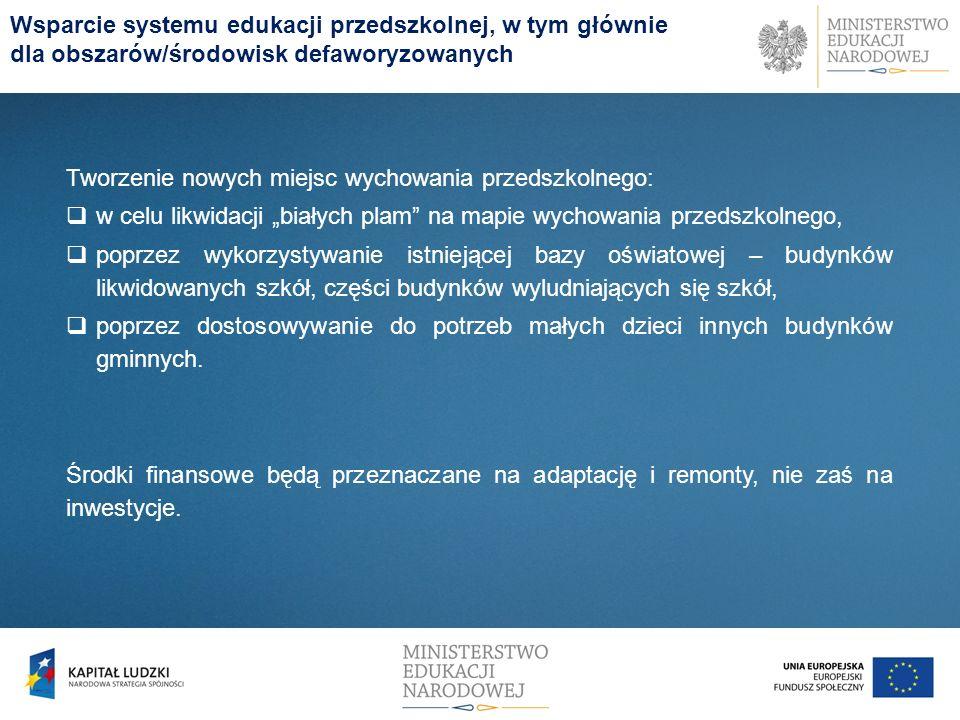 Wsparcie systemu edukacji przedszkolnej, w tym głównie dla obszarów/środowisk defaworyzowanych Tworzenie nowych miejsc wychowania przedszkolnego: w ce