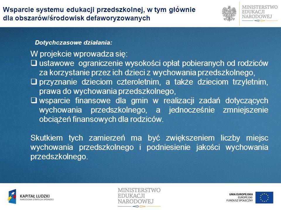 Wsparcie systemu edukacji przedszkolnej, w tym głównie dla obszarów/środowisk defaworyzowanych W projekcie wprowadza się: ustawowe ograniczenie wysoko