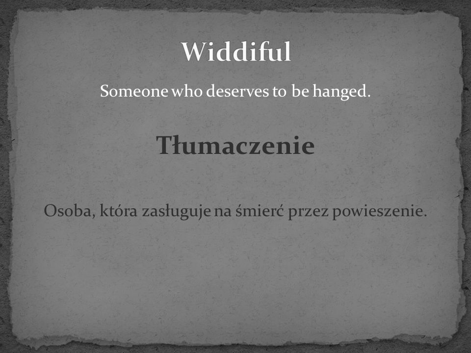 Someone who deserves to be hanged. Tłumaczenie Osoba, która zasługuje na śmierć przez powieszenie.