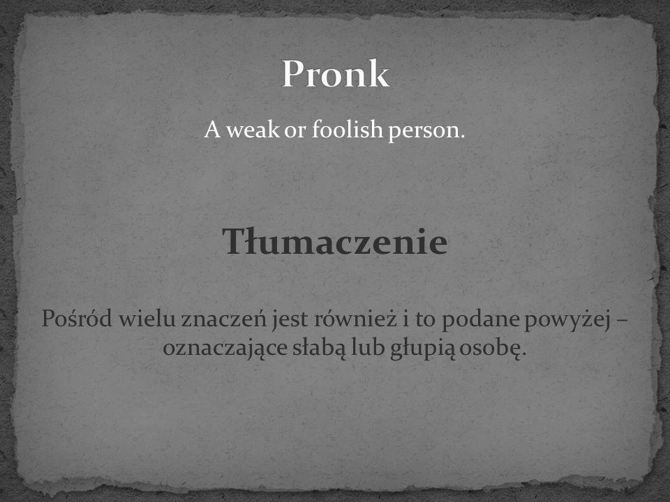 A weak or foolish person.