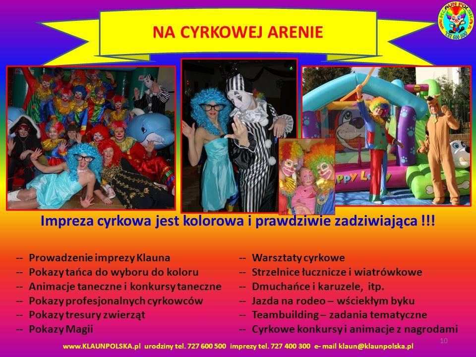 www.KLAUNPOLSKA.pl urodziny tel. 727 600 500 imprezy tel. 727 400 300 e- mail klaun@klaunpolska.pl 10 NA CYRKOWEJ ARENIE Impreza cyrkowa jest kolorowa