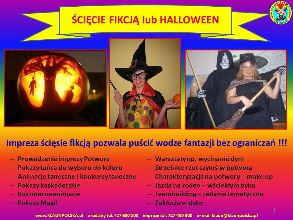www.KLAUNPOLSKA.pl urodziny tel. 727 600 500 imprezy tel. 727 400 300 e- mail klaun@klaunpolska.pl 11 ŚCIĘCIE FIKCJĄ lub HALLOWEEN Impreza ścięsie fik