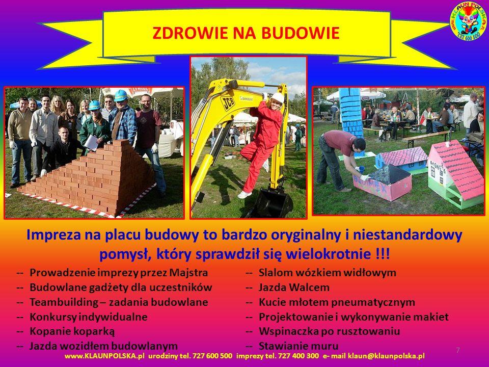 www.KLAUNPOLSKA.pl urodziny tel. 727 600 500 imprezy tel. 727 400 300 e- mail klaun@klaunpolska.pl 7 ZDROWIE NA BUDOWIE Impreza na placu budowy to bar