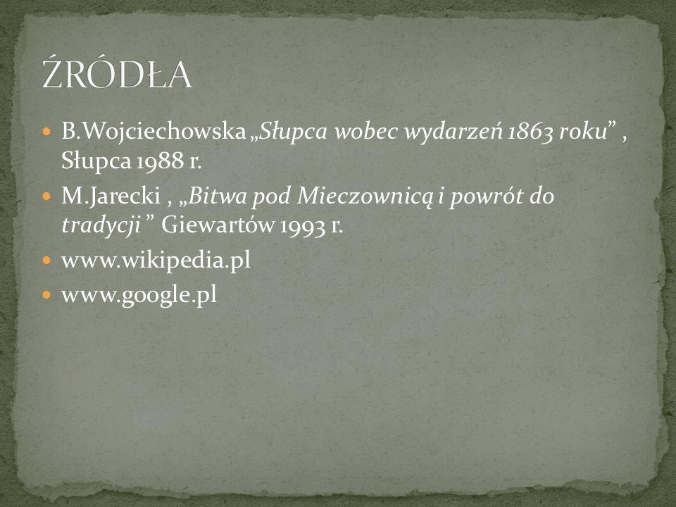 B.Wojciechowska Słupca wobec wydarzeń 1863 roku, Słupca 1988 r. M.Jarecki, Bitwa pod Mieczownicą i powrót do tradycji Giewartów 1993 r. www.wikipedia.
