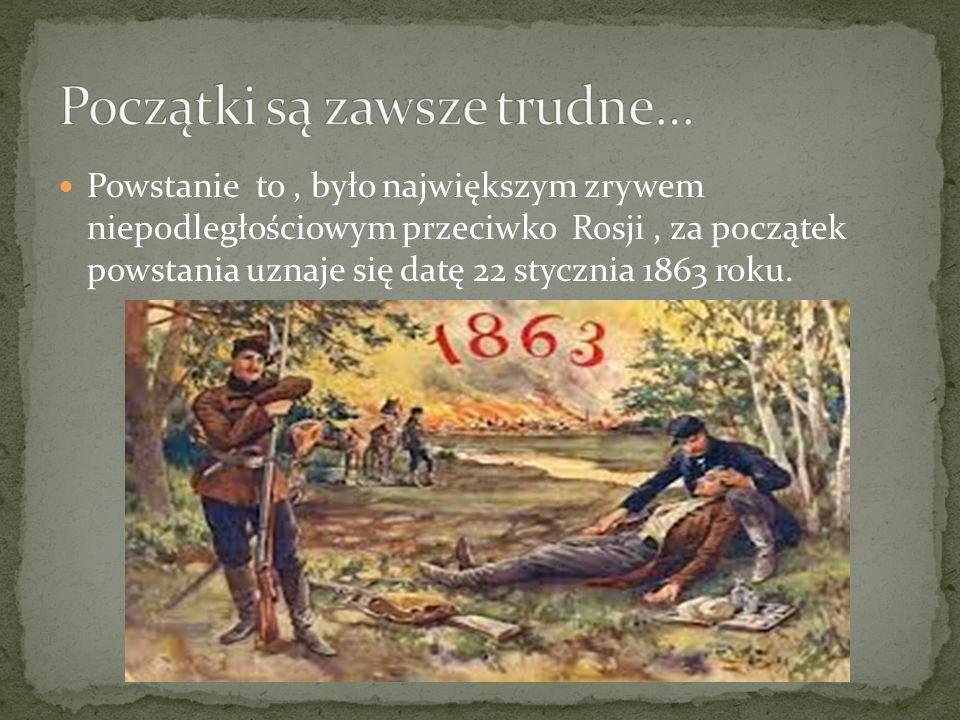 Powstanie to, było największym zrywem niepodległościowym przeciwko Rosji, za początek powstania uznaje się datę 22 stycznia 1863 roku.