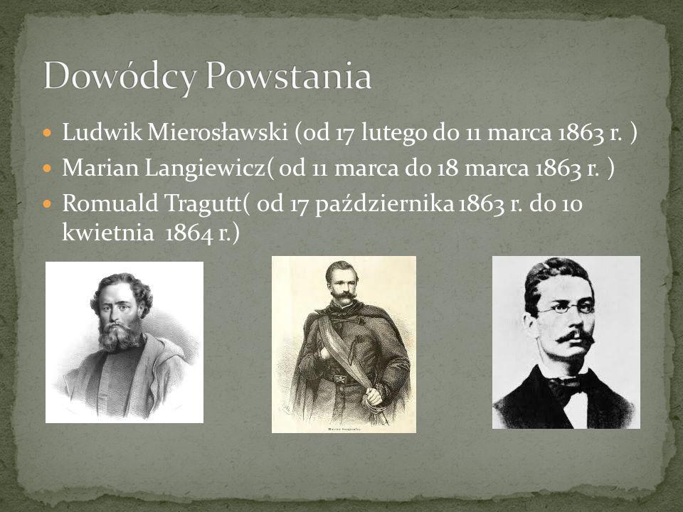 Ludwik Mierosławski (od 17 lutego do 11 marca 1863 r. ) Marian Langiewicz( od 11 marca do 18 marca 1863 r. ) Romuald Tragutt( od 17 października 1863