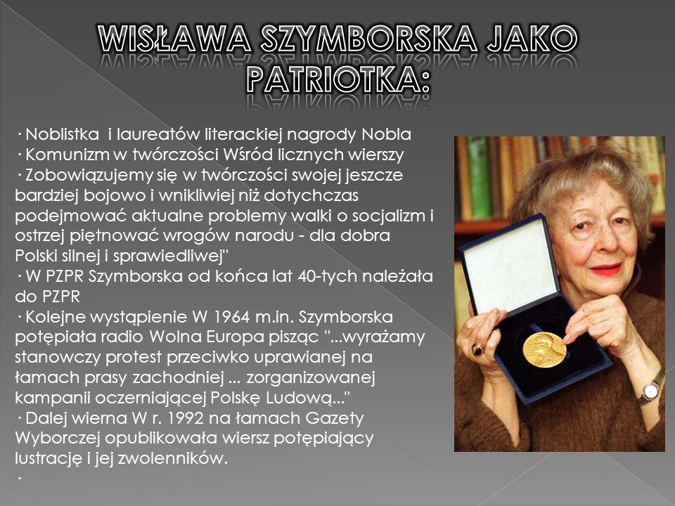 · Noblistka i laureatów literackiej nagrody Nobla · Komunizm w twórczości Wśród licznych wierszy · Zobowiązujemy się w twórczości swojej jeszcze bardziej bojowo i wnikliwiej niż dotychczas podejmować aktualne problemy walki o socjalizm i ostrzej piętnować wrogów narodu - dla dobra Polski silnej i sprawiedliwej · W PZPR Szymborska od końca lat 40-tych należała do PZPR · Kolejne wystąpienie W 1964 m.in.